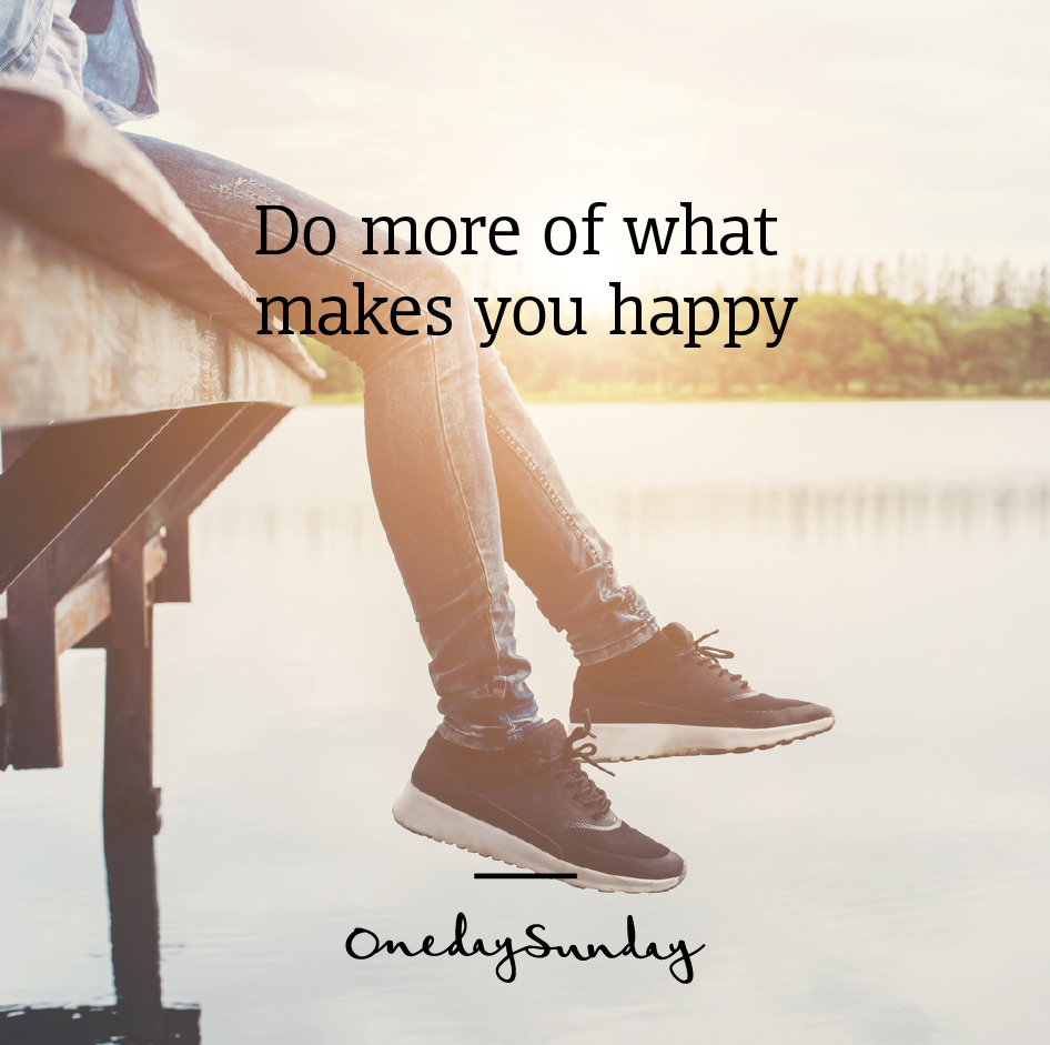 Do more of what makes you happy onedaysunday quote